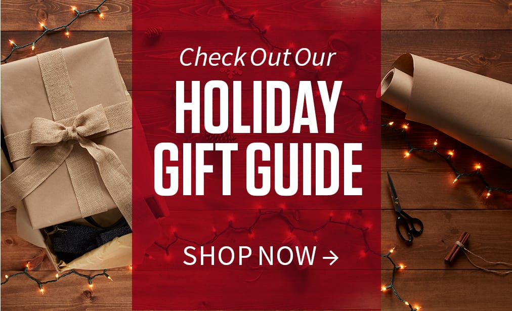 Check out our holiday gift guide. Shop Now